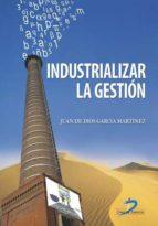 industrializar la gestión (ebook)-juan de dios garcia martinez-9788499691022