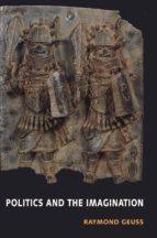 politics and the imagination (ebook)-raymond geuss-9781400832132