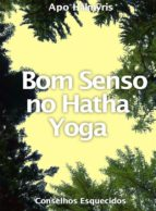 bom senso no hatha yoga: conselhos esquecidos (ebook) 9781547511532