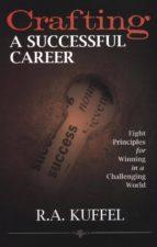 crafting a successful career (ebook)-richard a. kuffel-9781620956632