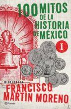 100 mitos de la historia de méxico 1 (ebook)-francisco martin moreno-9786070725432