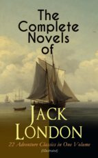 the complete novels of jack london – 22 adventure classics in one volume (illustrated) (ebook) jack london 9788026875932
