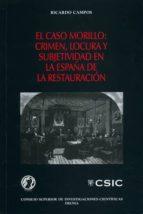el caso morillo: crimen, locura y subjetividad en la españa de la restauracion ricardo campos 9788400095932