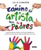 el camino del artista para los padres: ayuda a tus hijos a descubrir su creatividad con el metodo que usan los grandes      creadores julia cameron 9788403501232