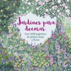 jardines para decorar con 1.000 pegatinas de pétalos, hojas y flo res angela mckay mouni feddag 9788403517332