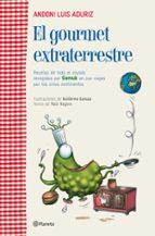 el gourmet extraterrestre: recetas y anecdotas recogidas por gemu k en sus viajes por el mundo andoni luis aduriz raul nagore 9788408107132