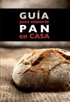 guía para elaborar pan en casa (ebook)-annia monreal-idris cruz-9788408130932