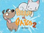 perros vs. gatos (vol. 2) jose fonollosa 9788412000832
