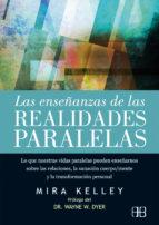 las enseñanzas de las realidades paralelas: lo que nuestras vidas paralelas pueden enseñarnos sobre las relaciones, la sanacion   cuerpo/mente y la transformacion personal mira kelley 9788415292432