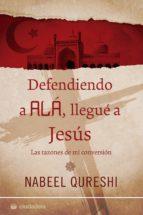 defendiendo a alá, llegué a jesús: las razones de mi conversión-9788415436232