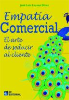empatia comercial: el arte de seducir al cliente-jose luis lozano perez-9788415781332