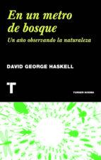 en un metro de bosque: un año observando la naturaleza david george haskell 9788415832232