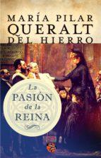 la pasión de la reina (ebook)-maria pilar queralt del hierro-9788415997832