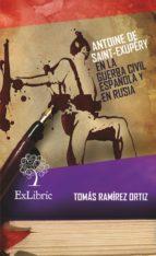 antoine de saint exupéry en la guerra civil española y en rusia (ebook) tomas ramirez ortiz 9788416110032