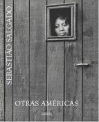 otras americas-sebastiao salgado-9788416248032