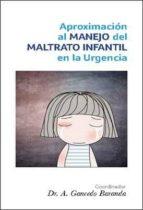 aproximacion al manejo del maltrato infantil en la urgencia-antonio gancedo baranda-9788416270132