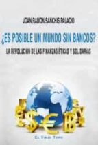 ¿es posible un mundo sin bancos? joan ramon sanchis palacio 9788416288632