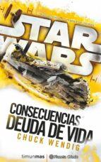 star wars consecuencias la deuda de vida (novela) chuck wendig 9788416816132