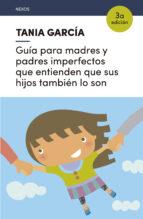 guía para madres y padres imperfectos que entienden que sus hijos también lo son (ebook) tania garcia caro sanchez 9788416918232