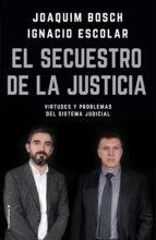 el secuestro de la justicia: virtudes y problemas del sistema judicial-ignacio escolar-joaqui bosch grau-9788417092832