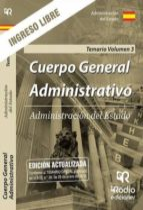 administracion del estado: cuerpo general administrativo. ingreso libre. temario (vol. 3) 9788417287832