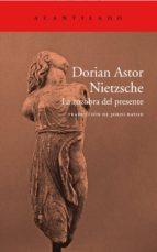 nietzsche: la zozobra del presente-dorian astor-9788417346232