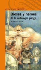 dioses y heroes de la mitologia griega-ana maria shua-9788420411132