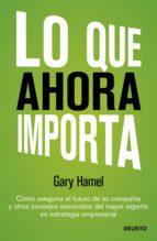 lo que ahora importa (ebook)-gary hamel-9788423412532