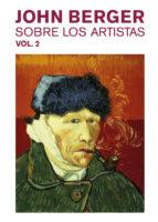 sobre los artistas (vol. 2)-john berger-9788425230332