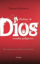 hablar de dios resulta peligroso (3ª ed.)-tatiana goricheva-9788425415432
