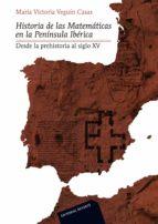 historia de las matematicas en la peninsula iberica: desde la pre historia al siglo xv maria victoria veguin casa 9788429151732