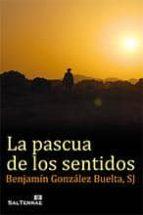 la pascua de los sentidos-benjamin gonzalez buelta-9788429320732