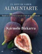 el arte de saber alimentarse: desde la ciencia de la nutricion al arte de la alimentacion karmelo bizkarra maiztegi 9788433024732