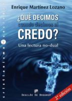 El libro de ¿Que decimos cuando decimos el credo? autor ENRIQUE MARTINEZ LOZANO TXT!