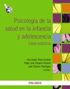 psicologia de la salud en la infancia y adolescencia: casos pract icos jose olivares rodriguez ana isabel rosa alcazar 9788436827132