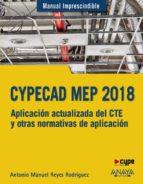 cypecad mep 2018: diseño y calculo de instalaciones en los edificios (manual imprescindible)-antonio manuel reyes rodriguez-9788441539532