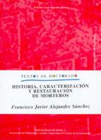 historia, caracterizacion y restauracion de morteros (textos de d octorado)-francisco javier alejandre sanchez-9788447207732