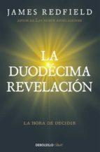 la duodecima revelacion (la profecia celestina 4): la hora de decidir-james redfield-9788466332132
