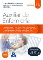 AUXILIAR DE ENFERMERÍA DEL CONSORCI HOSPITAL GENERAL UNIVERSITARI DE VALÈNCIA TEMARIO. BLOQUE 1 A CONOCIMIENTOS GENERALES: