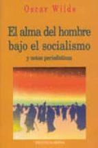 el alma del hombre bajo el socialismo y notas periodisticas-oscar wilde-9788470309632
