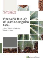 prontuario de la ley de bases del regimen local: lrbrl, consultas , doctrina y jurisprudencia 9788470527432