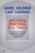 inteligencia emocional en el trabajo: como seleccionar y merojar la inteligencia emocional en individuos, grupos y organizaciones daniel goleman cary cherniss 9788472455832