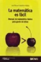 la matematica es facil: manual de matematica basica para gente de letras-jose manuel casteleiro villalba-9788473565332