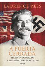 a puerta cerrada: historia oculta de la segunda guerra mundial-laurence rees-9788474239232