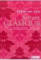 El libro de Forever glamour: guia de belleza, estilo y seduccion por las estr ellas de hollywood autor CAROLINE COX EPUB!