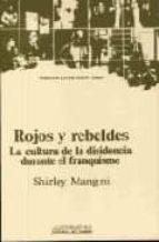 rojos y rebeldes. la cultura de la disidencia durante el franquis mo shirley mangini gonzalez 9788476580332