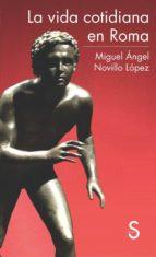 la vida cotidiana en roma-miguel angel novillo lopez-9788477377832