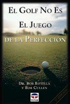 el golf no es el juego de la perfeccion bob rotella bob cullen 9788479021832