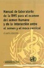 manual de laboratorio de la oms para el examen del semen humano y de la interaccion entre el semen y el moco cervical-9788479036232