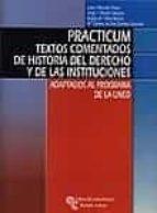 practicum: textos comentados de historia del derecho y de las ins tituciones: adaptados al programa de la uned 9788480046732